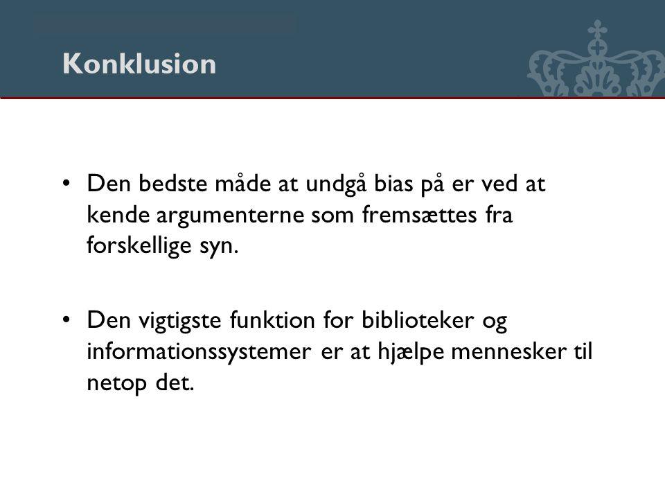 Danmarks Biblioteksskole Konklusion Den bedste måde at undgå bias på er ved at kende argumenterne som fremsættes fra forskellige syn.