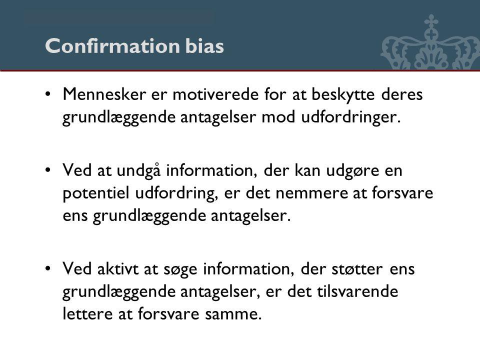 Danmarks Biblioteksskole Confirmation bias Mennesker er motiverede for at beskytte deres grundlæggende antagelser mod udfordringer.