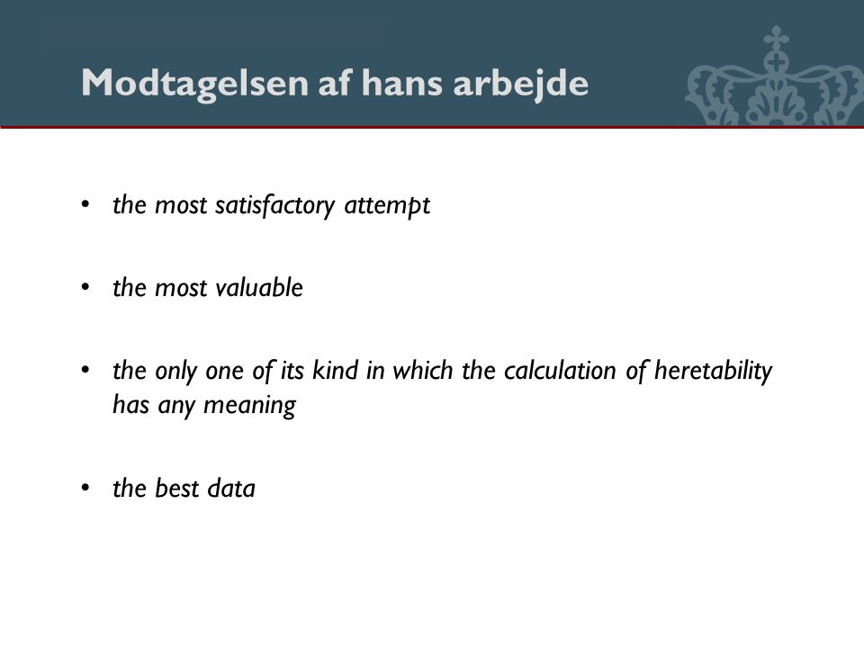 Danmarks Biblioteksskole Modtagelsen af hans arbejde the most satisfactory attempt the most valuable the only one of its kind in which the calculation of heretability has any meaning the best data
