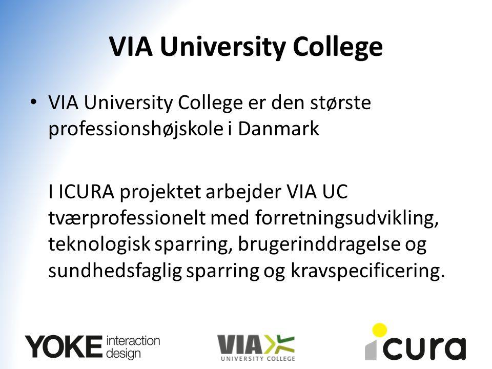 VIA University College VIA University College er den største professionshøjskole i Danmark I ICURA projektet arbejder VIA UC tværprofessionelt med forretningsudvikling, teknologisk sparring, brugerinddragelse og sundhedsfaglig sparring og kravspecificering.