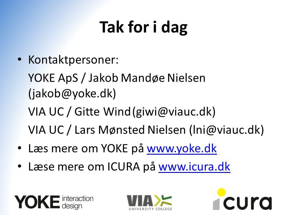 Tak for i dag Kontaktpersoner: YOKE ApS / Jakob Mandøe Nielsen (jakob@yoke.dk) VIA UC / Gitte Wind(giwi@viauc.dk) VIA UC / Lars Mønsted Nielsen (lni@viauc.dk) Læs mere om YOKE på www.yoke.dkwww.yoke.dk Læse mere om ICURA på www.icura.dkwww.icura.dk