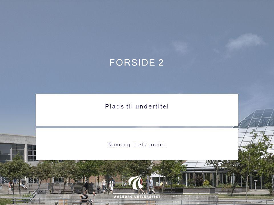 FORSIDE 2 Plads til undertitel Navn og titel / andet