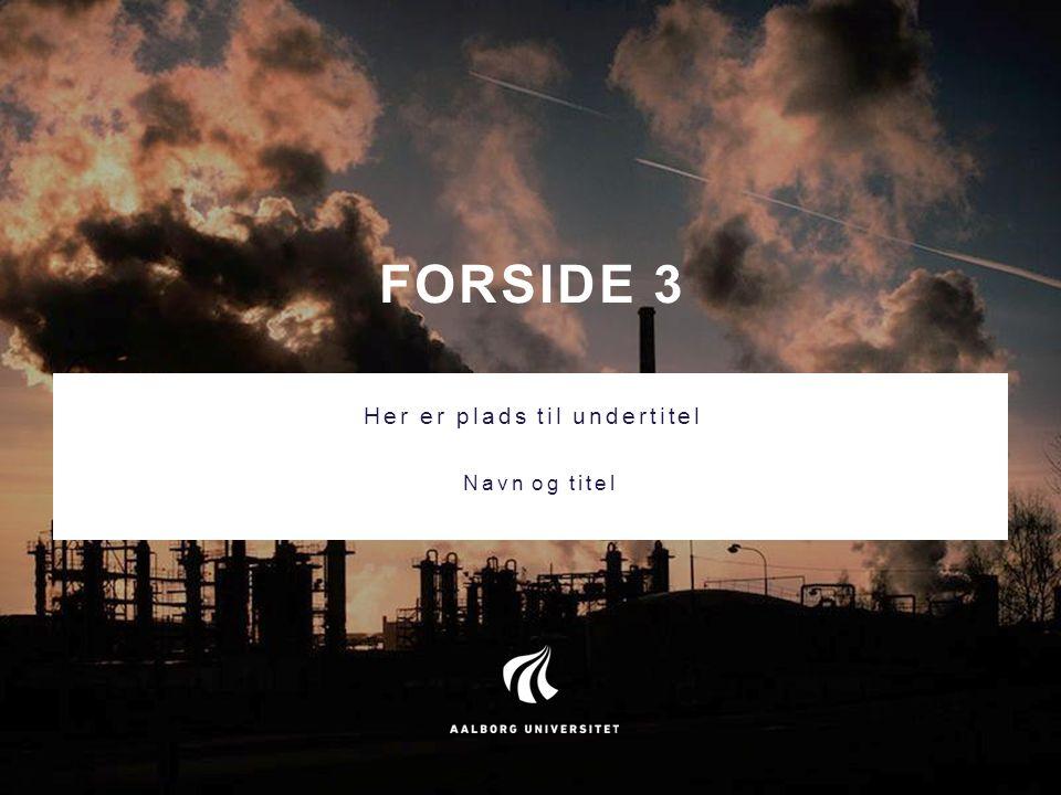 FORSIDE 3 Her er plads til undertitel Navn og titel