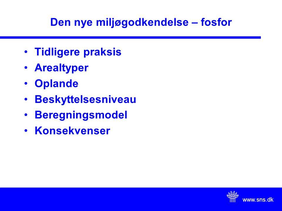 www.sns.dk Den nye miljøgodkendelse – fosfor Tidligere praksis Arealtyper Oplande Beskyttelsesniveau Beregningsmodel Konsekvenser