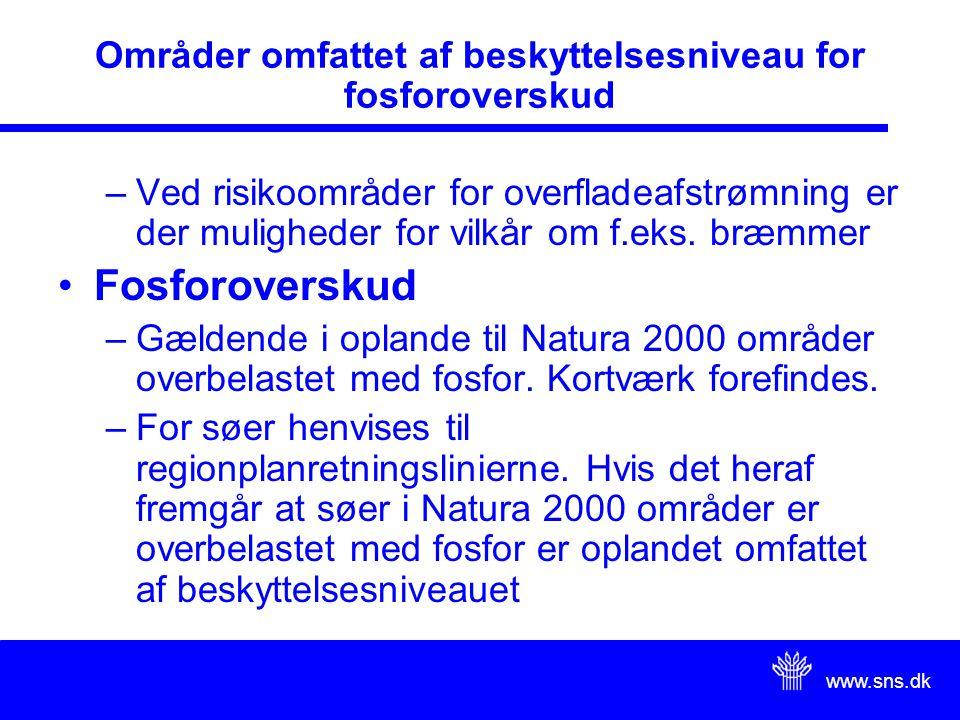 www.sns.dk Områder omfattet af beskyttelsesniveau for fosforoverskud –Ved risikoområder for overfladeafstrømning er der muligheder for vilkår om f.eks.