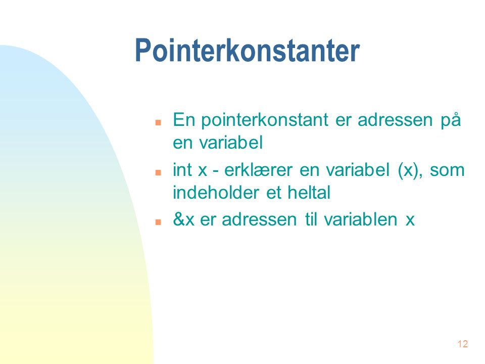 11 6. Lektion, pointere n Pointerkonstanter n Pointervariabler