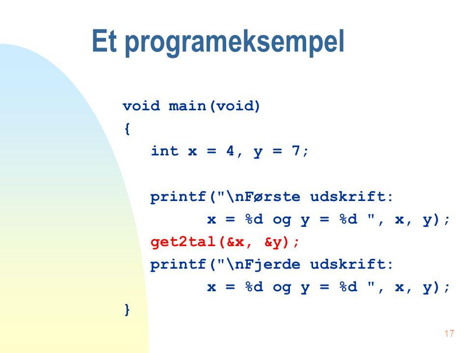 16 Pointervariabler n En pointervariabel er en variabel, som indeholder en adresse n Int *x - erklærer en variabel (*x), som kan indeholde et heltal n x indeholder adressen til variablen *x
