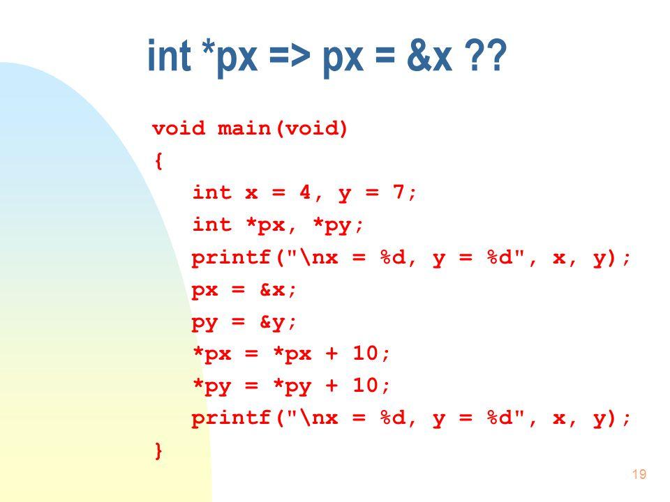 18 Proceduren - get2tal() void get2tal(int *xx, int *yy) { int *temp; printf( \nAnden udskrift: xx = %d og yy = %d , xx, yy); *temp = *xx; *xx = *yy; *yy = *temp; printf( \nTredie udskrift: xx = %d og yy = %d , xx, yy); }