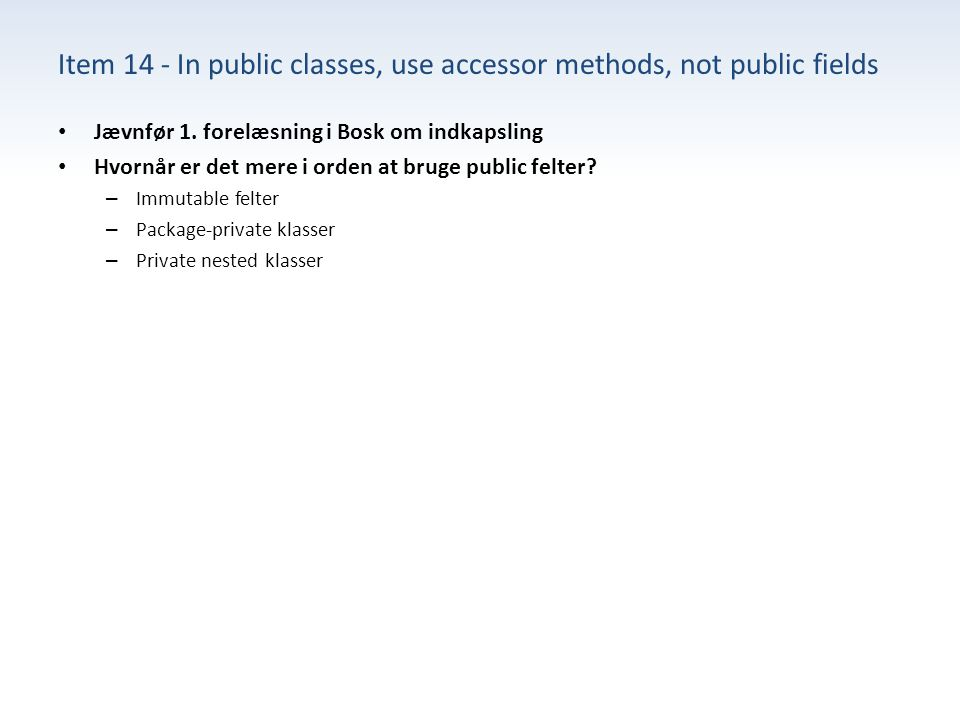 Item 14 - In public classes, use accessor methods, not public fields Jævnfør 1.