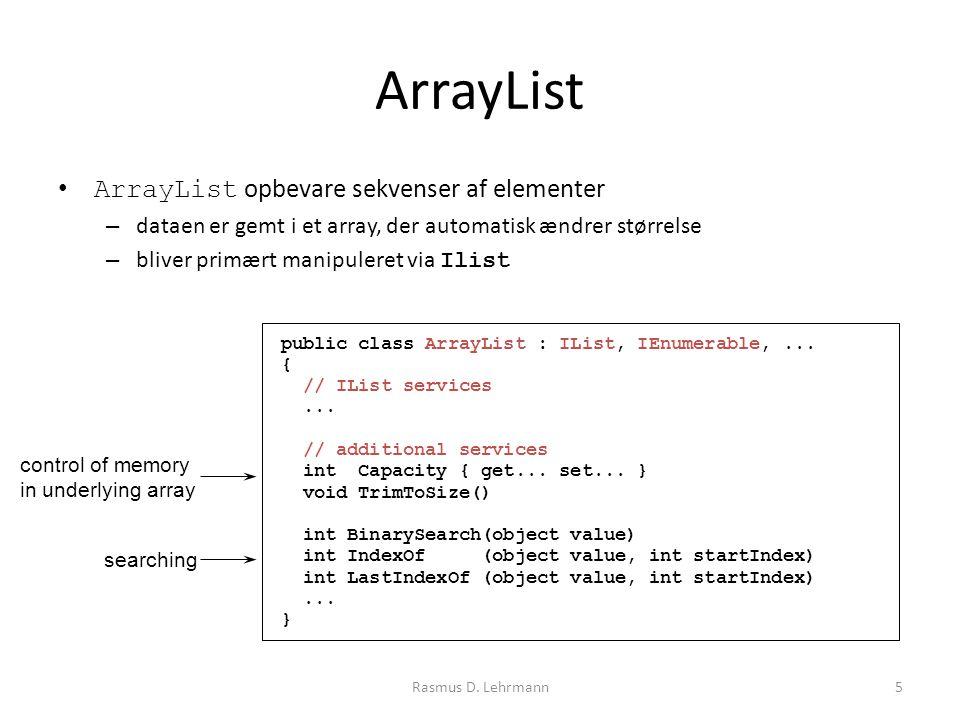 ArrayList ArrayList opbevare sekvenser af elementer – dataen er gemt i et array, der automatisk ændrer størrelse – bliver primært manipuleret via Ilist 5Rasmus D.