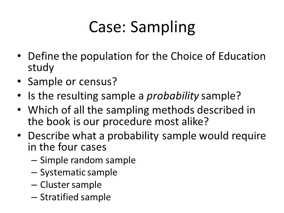 Case: Sampling Define the population for the Choice of Education study Sample or census.