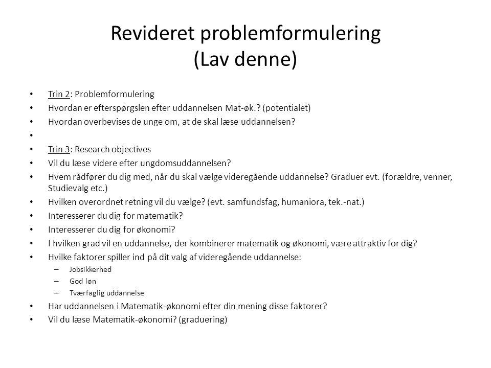 Revideret problemformulering (Lav denne) Trin 2: Problemformulering Hvordan er efterspørgslen efter uddannelsen Mat-øk..