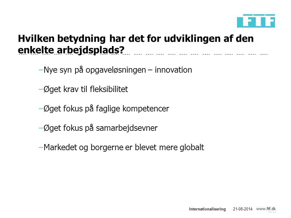 www.ftf.dk Internationalisering21-08-2014 Hvilken betydning har det for udviklingen af den enkelte arbejdsplads.