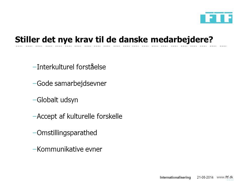 www.ftf.dk Internationalisering21-08-2014 Stiller det nye krav til de danske medarbejdere.