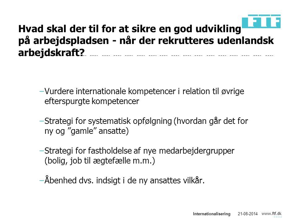 www.ftf.dk Internationalisering21-08-2014 Hvad skal der til for at sikre en god udvikling på arbejdspladsen - når der rekrutteres udenlandsk arbejdskraft.