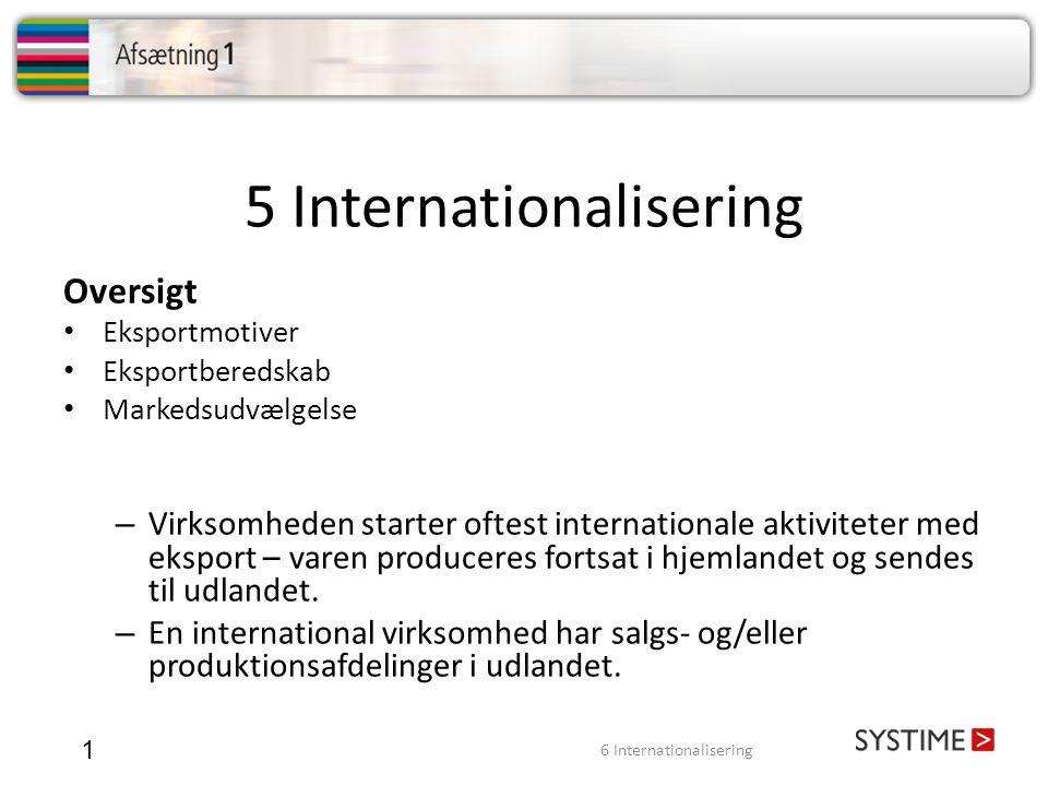 5 Internationalisering 1 Oversigt Eksportmotiver Eksportberedskab Markedsudvælgelse – Virksomheden starter oftest internationale aktiviteter med ekspo