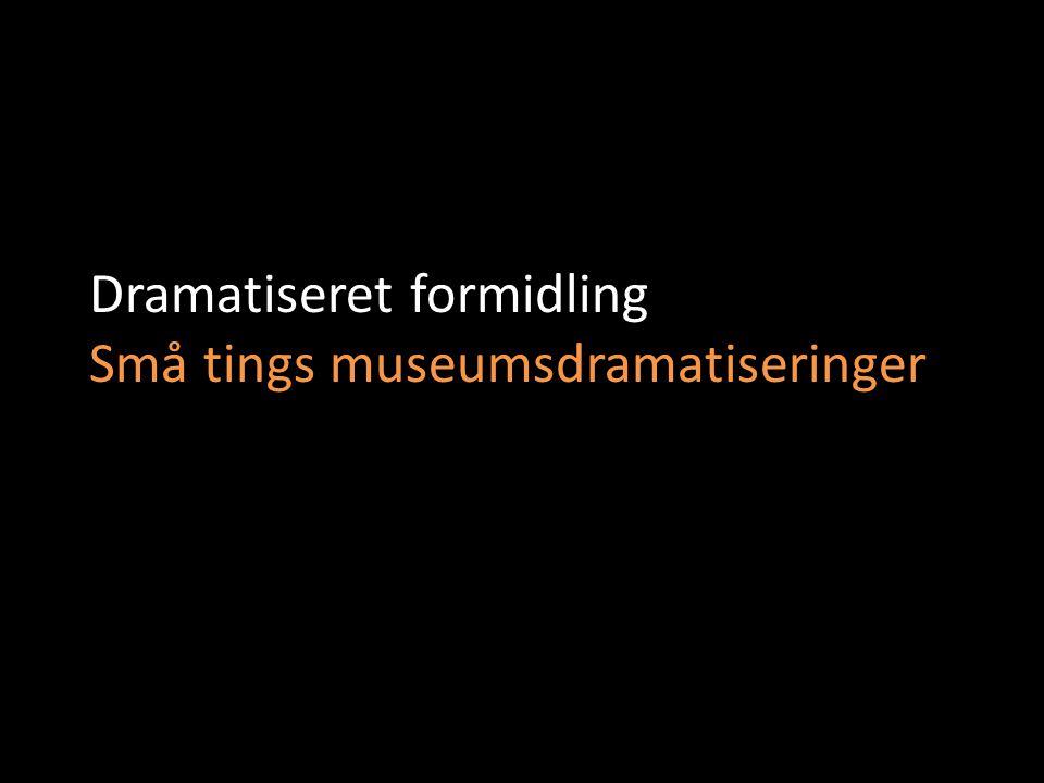 Dramatiseret formidling Små tings museumsdramatiseringer