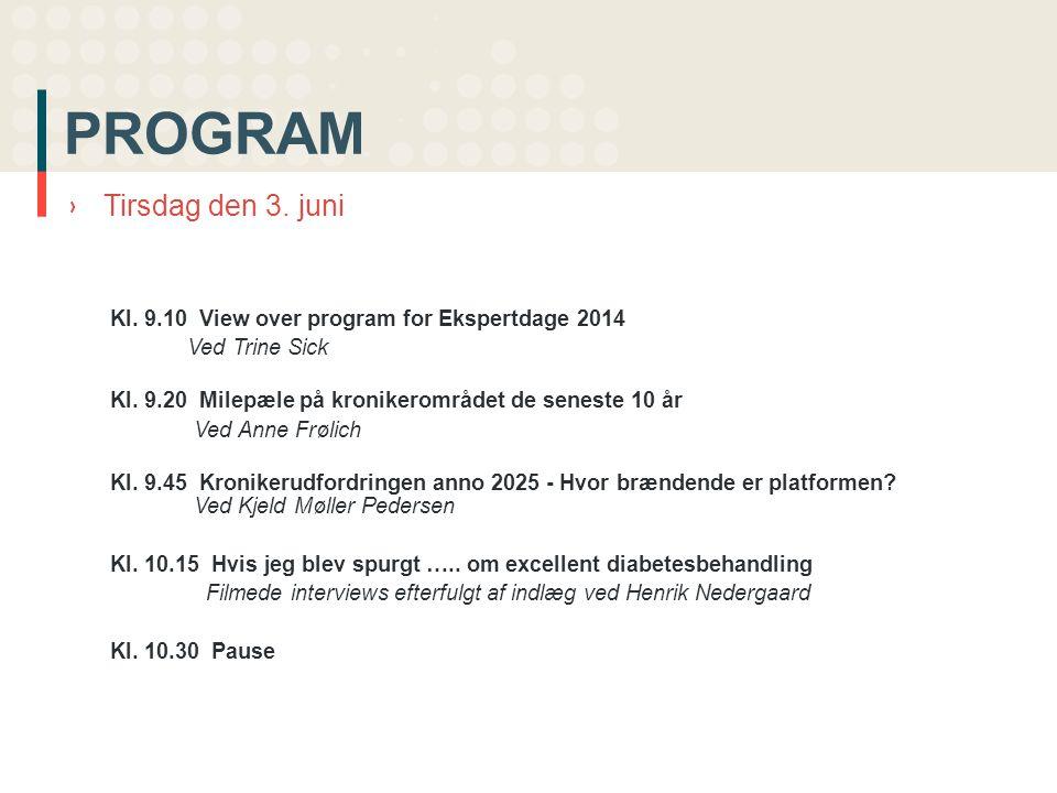 PROGRAM ›Tirsdag den 3. juni Kl. 9.10 View over program for Ekspertdage 2014 Ved Trine Sick Kl.