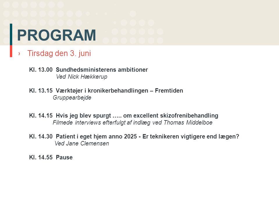 PROGRAM ›Tirsdag den 3. juni Kl. 13.00 Sundhedsministerens ambitioner Ved Nick Hækkerup Kl.