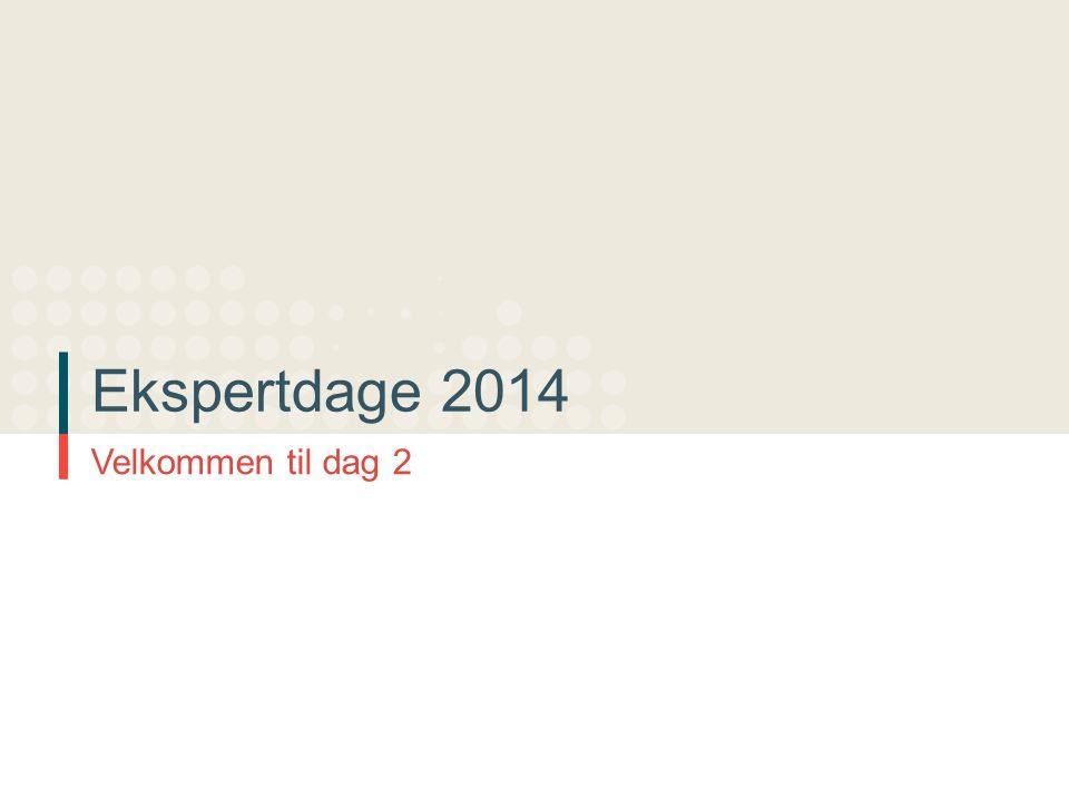 Ekspertdage 2014 Velkommen til dag 2