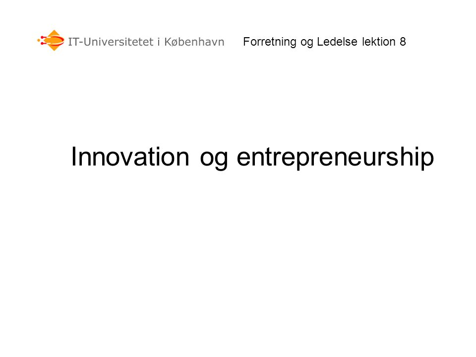 Forretning og Ledelse lektion 8 Innovation og entrepreneurship