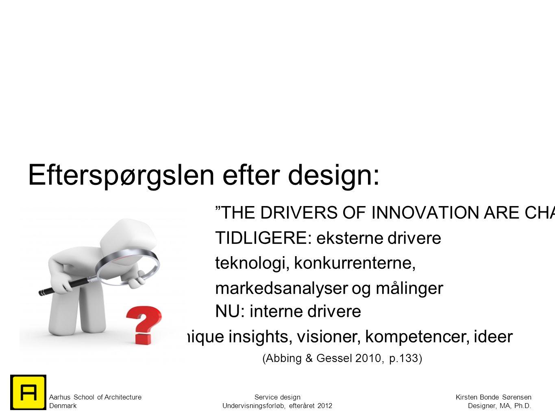 Aarhus School of Architecture Denmark Service design Undervisningsforløb, efteråret 2012 Kirsten Bonde Sørensen Designer, MA, Ph.D.