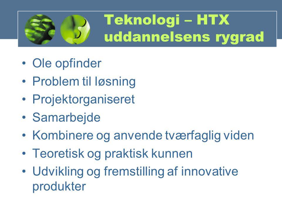 Teknologi – HTX uddannelsens rygrad Ole opfinder Problem til løsning Projektorganiseret Samarbejde Kombinere og anvende tværfaglig viden Teoretisk og praktisk kunnen Udvikling og fremstilling af innovative produkter