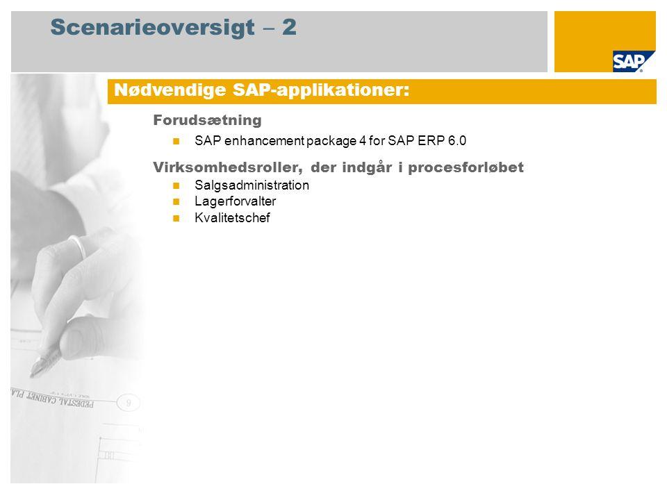 Scenarieoversigt – 2 Forudsætning SAP enhancement package 4 for SAP ERP 6.0 Virksomhedsroller, der indgår i procesforløbet Salgsadministration Lagerforvalter Kvalitetschef Nødvendige SAP-applikationer: