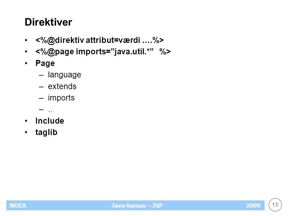 15 NOEA2009Java-kursus – JSP Direktiver Page –language –extends –imports –.. Include taglib