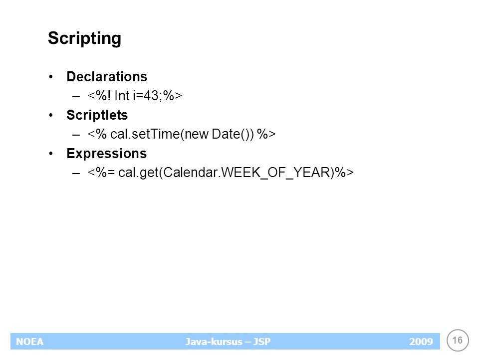 16 NOEA2009Java-kursus – JSP Scripting Declarations – Scriptlets – Expressions –