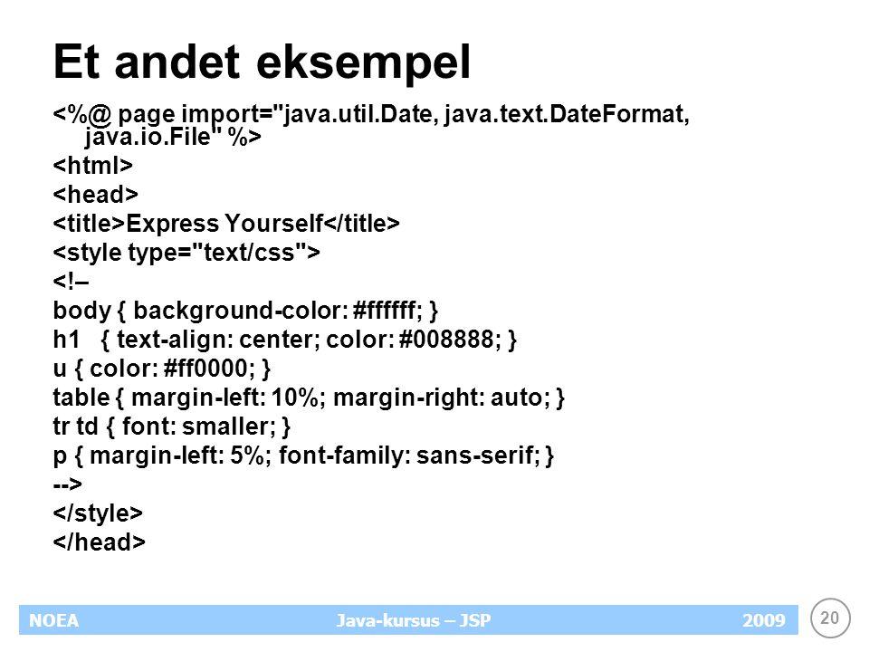 20 NOEA2009Java-kursus – JSP Et andet eksempel Express Yourself <!– body { background-color: #ffffff; } h1 { text-align: center; color: #008888; } u { color: #ff0000; } table { margin-left: 10%; margin-right: auto; } tr td { font: smaller; } p { margin-left: 5%; font-family: sans-serif; } -->