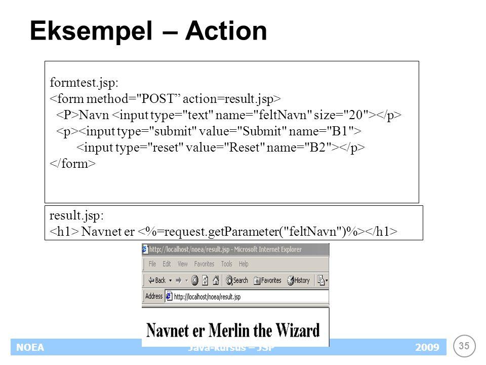 35 NOEA2009Java-kursus – JSP Eksempel – Action formtest.jsp: Navn result.jsp: Navnet er