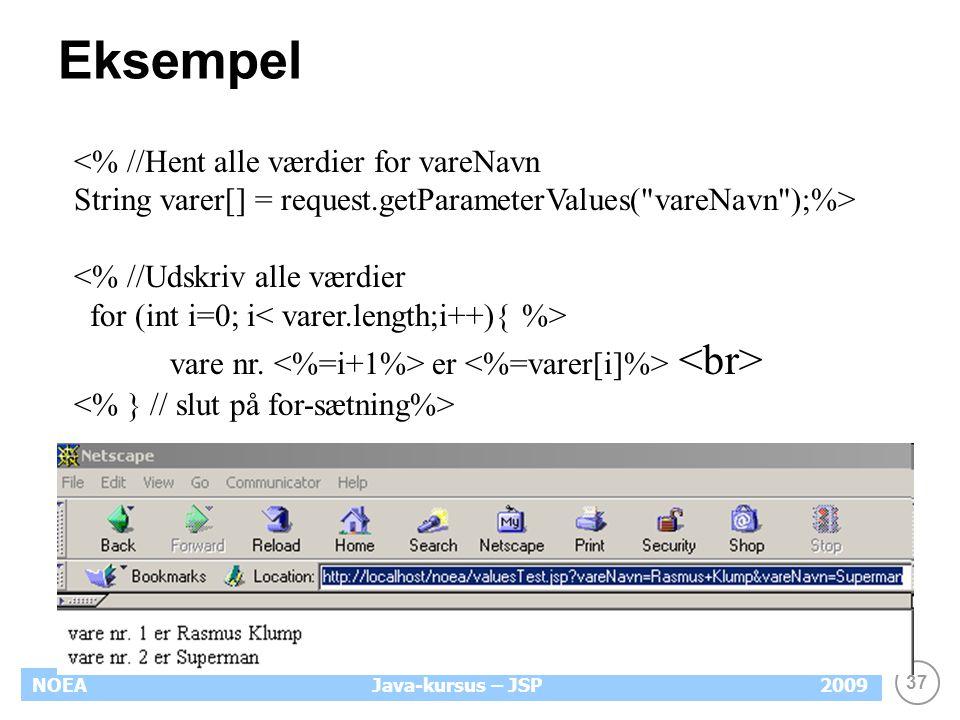 37 NOEA2009Java-kursus – JSP Eksempel <% //Hent alle værdier for vareNavn String varer[] = request.getParameterValues( vareNavn );%> <% //Udskriv alle værdier for (int i=0; i vare nr.