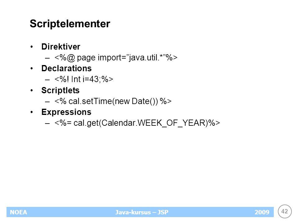 42 NOEA2009Java-kursus – JSP Scriptelementer Direktiver – Declarations – Scriptlets – Expressions –