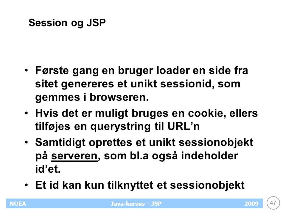 47 NOEA2009Java-kursus – JSP Session og JSP Første gang en bruger loader en side fra sitet genereres et unikt sessionid, som gemmes i browseren.