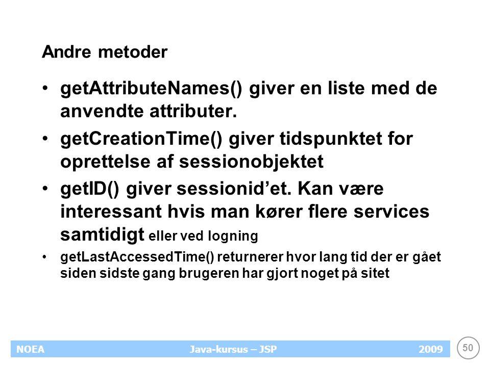 50 NOEA2009Java-kursus – JSP Andre metoder getAttributeNames() giver en liste med de anvendte attributer.