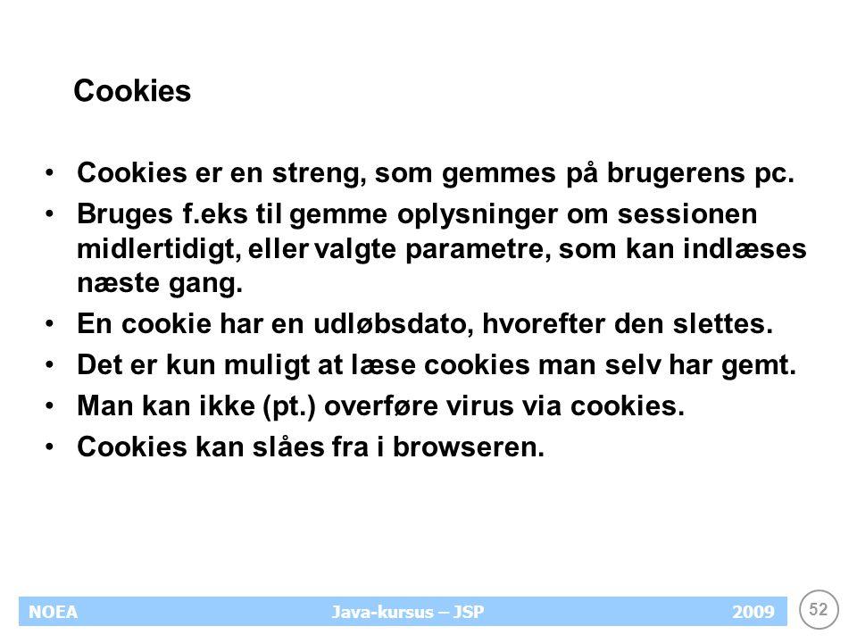 52 NOEA2009Java-kursus – JSP Cookies Cookies er en streng, som gemmes på brugerens pc.