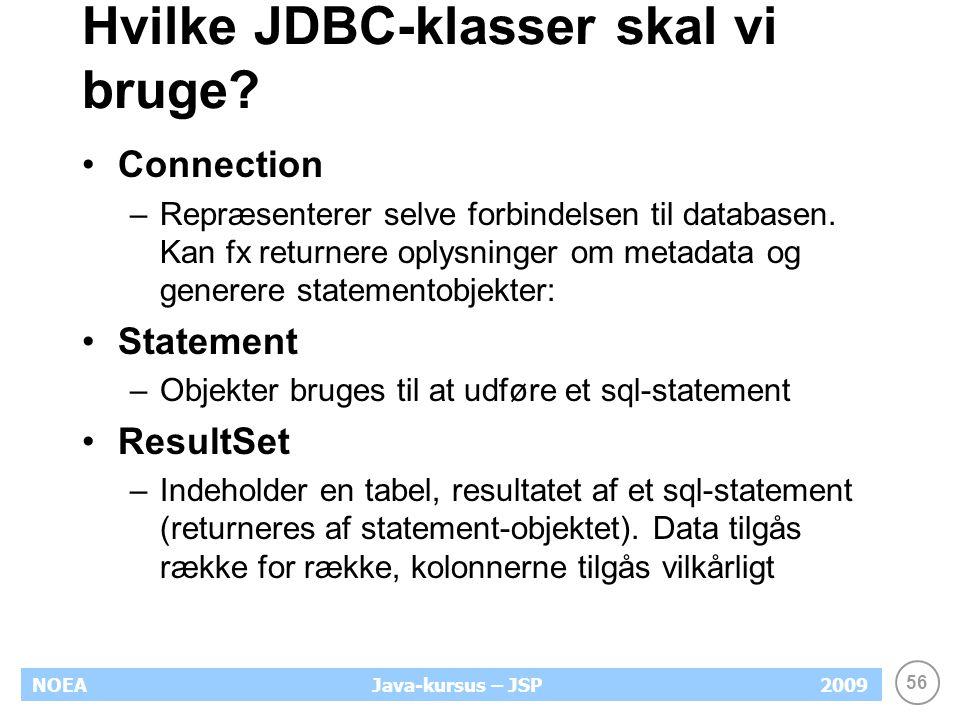 56 NOEA2009Java-kursus – JSP Hvilke JDBC-klasser skal vi bruge.