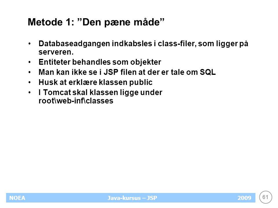 61 NOEA2009Java-kursus – JSP Metode 1: Den pæne måde Databaseadgangen indkabsles i class-filer, som ligger på serveren.