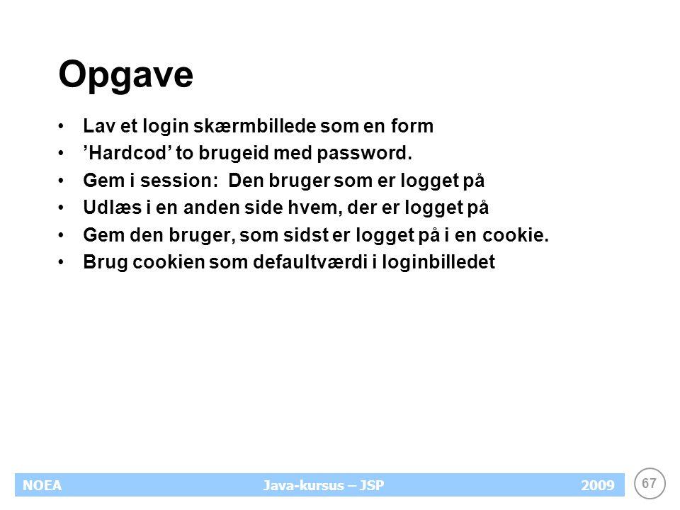 67 NOEA2009Java-kursus – JSP Opgave Lav et login skærmbillede som en form 'Hardcod' to brugeid med password.