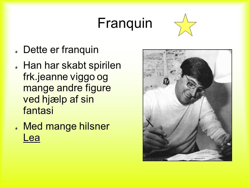 Franquin Dette er franquin Han har skabt spirilen frk.jeanne viggo og mange andre figure ved hjælp af sin fantasi Lea Med mange hilsner Lea