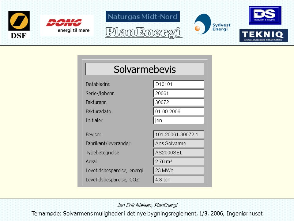 Jan Erik Nielsen, PlanEnergi Temamøde: Solvarmens muligheder i det nye bygningsreglement, 1/3, 2006, Ingeniørhuset Solvarmebevis Databladnr.