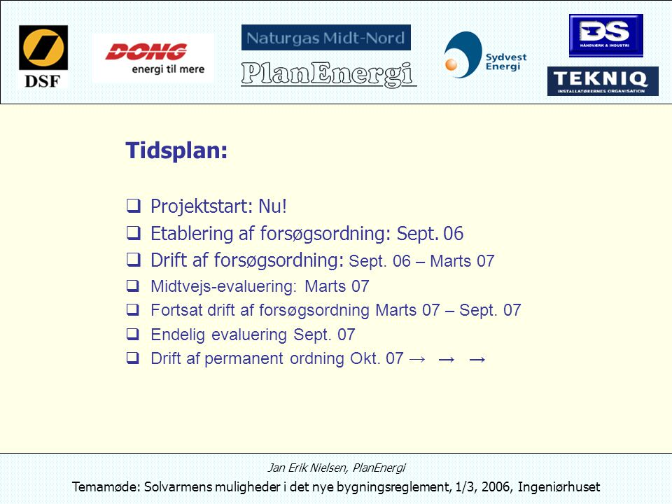 Tidsplan:  Projektstart: Nu.  Etablering af forsøgsordning: Sept.