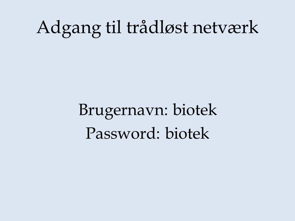Adgang til trådløst netværk Brugernavn: biotek Password: biotek