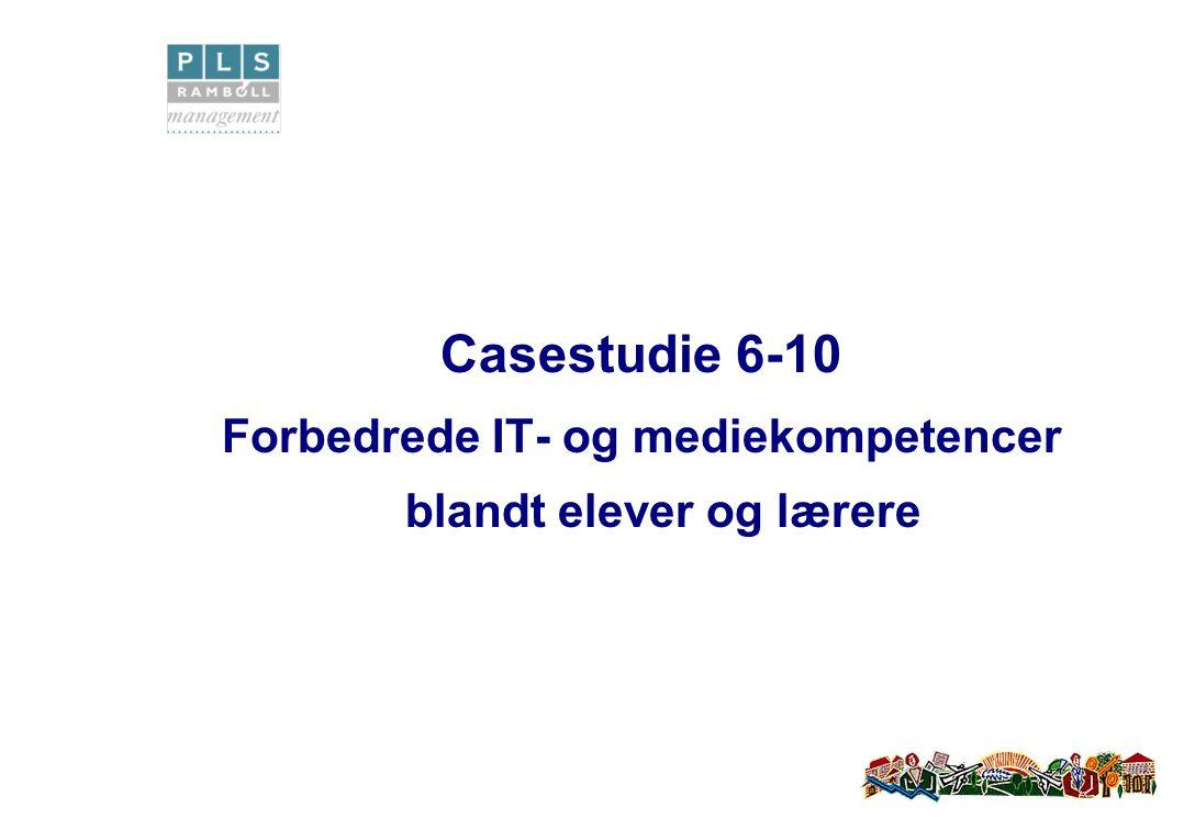 Casestudie 6-10 Forbedrede IT- og mediekompetencer blandt elever og lærere