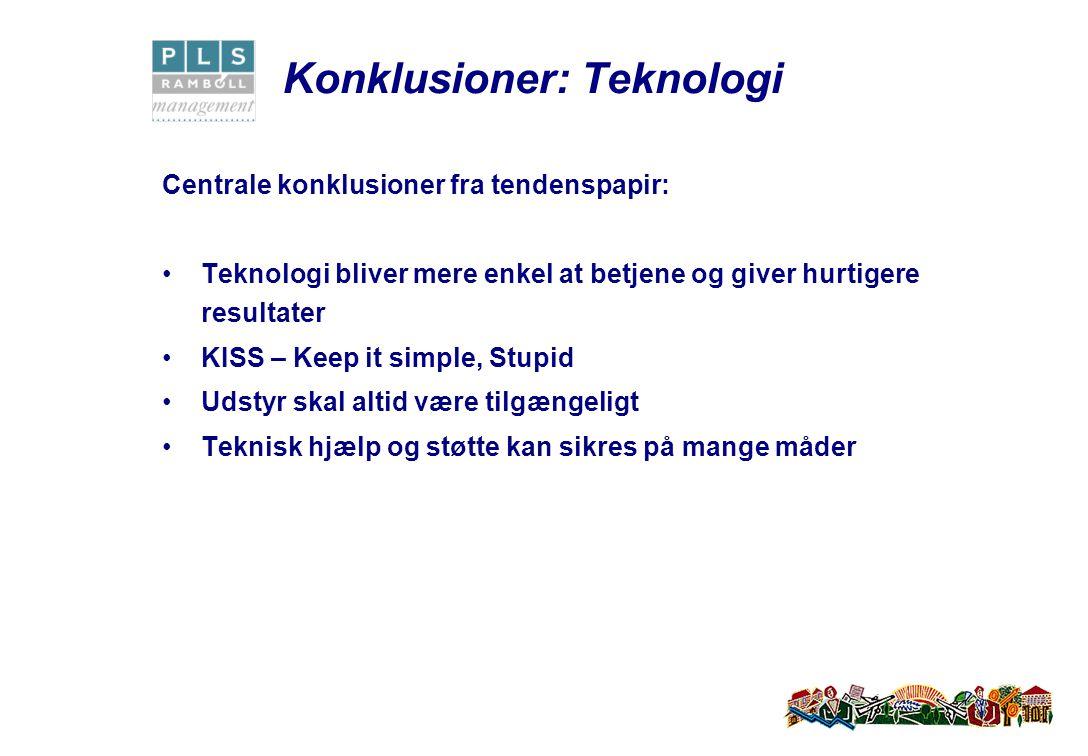 Konklusioner: Teknologi Centrale konklusioner fra tendenspapir: Teknologi bliver mere enkel at betjene og giver hurtigere resultater KISS – Keep it simple, Stupid Udstyr skal altid være tilgængeligt Teknisk hjælp og støtte kan sikres på mange måder