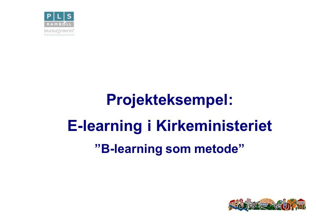 Projekteksempel: E-learning i Kirkeministeriet B-learning som metode