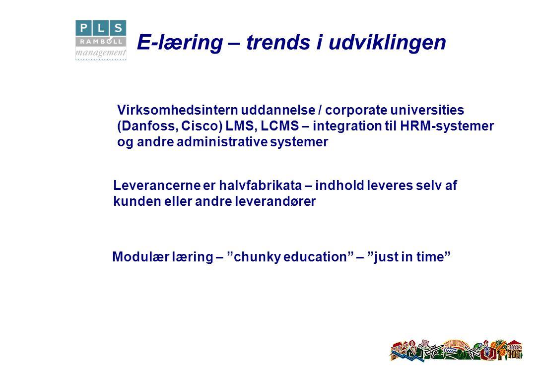 E-læring – trends i udviklingen Virksomhedsintern uddannelse / corporate universities (Danfoss, Cisco) LMS, LCMS – integration til HRM-systemer og andre administrative systemer Modulær læring – chunky education – just in time Leverancerne er halvfabrikata – indhold leveres selv af kunden eller andre leverandører
