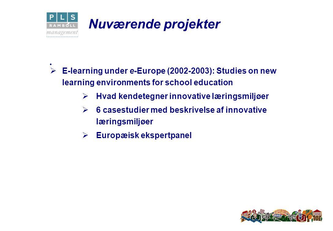  E-learning under e-Europe (2002-2003): Studies on new learning environments for school education  Hvad kendetegner innovative læringsmiljøer  6 casestudier med beskrivelse af innovative læringsmiljøer  Europæisk ekspertpanel Nuværende projekter
