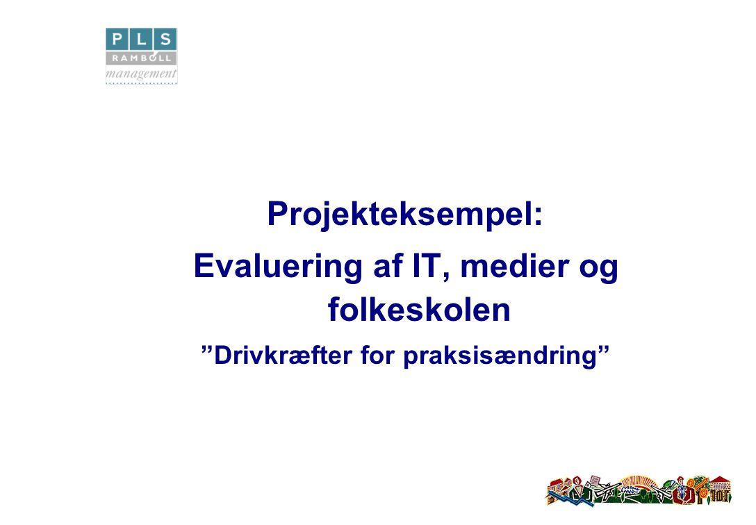 Projekteksempel: Evaluering af IT, medier og folkeskolen Drivkræfter for praksisændring